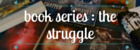 book series - the struggle